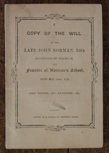 Image for A Copy of the Will of the Late John Norman. Esq. Alderman of Norwich and Founder of Norman's School, Died May 10th, 1724