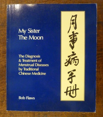 Image for My Sister the Moon: Diagnosis and Treatment of Menstrual Diseases by Traditional Chinese Medicine