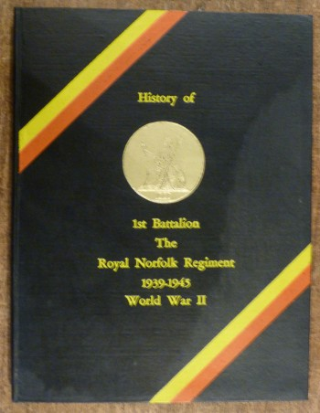 Image for The History of 1st Battalion The Royal Norfolk Regiment During the World War, 1939-1945