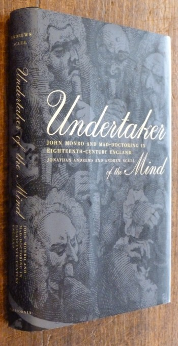 Image for Undertaker of the Mind: John Monro and Mad-Doctoring in Eighteenth-Century England (Medicine and Society)