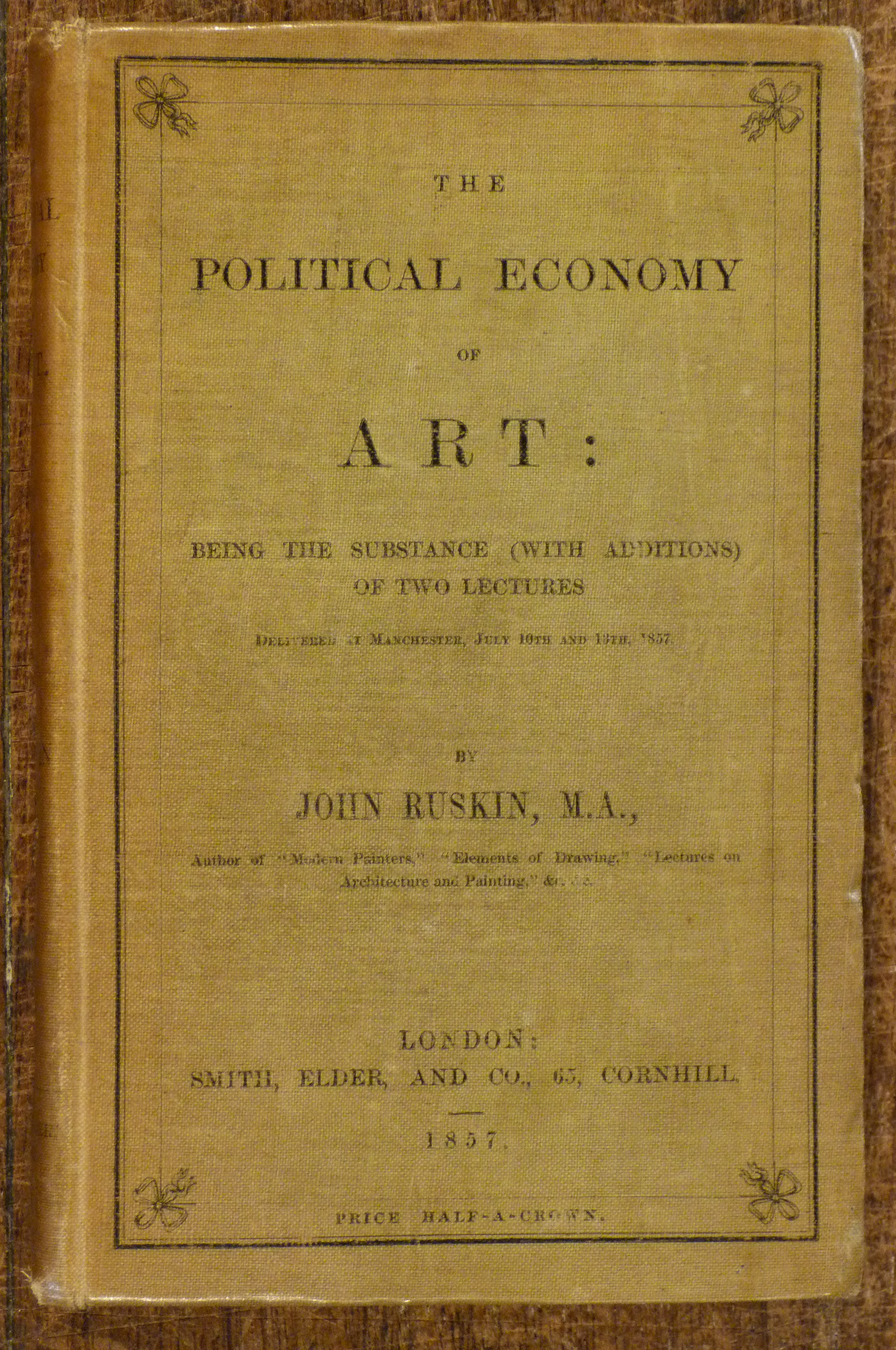 Image for The Political Economy of Art : Being the Substance (with additions) of Two Lectures Delivered at Manchester, July 10th and 13th,1857