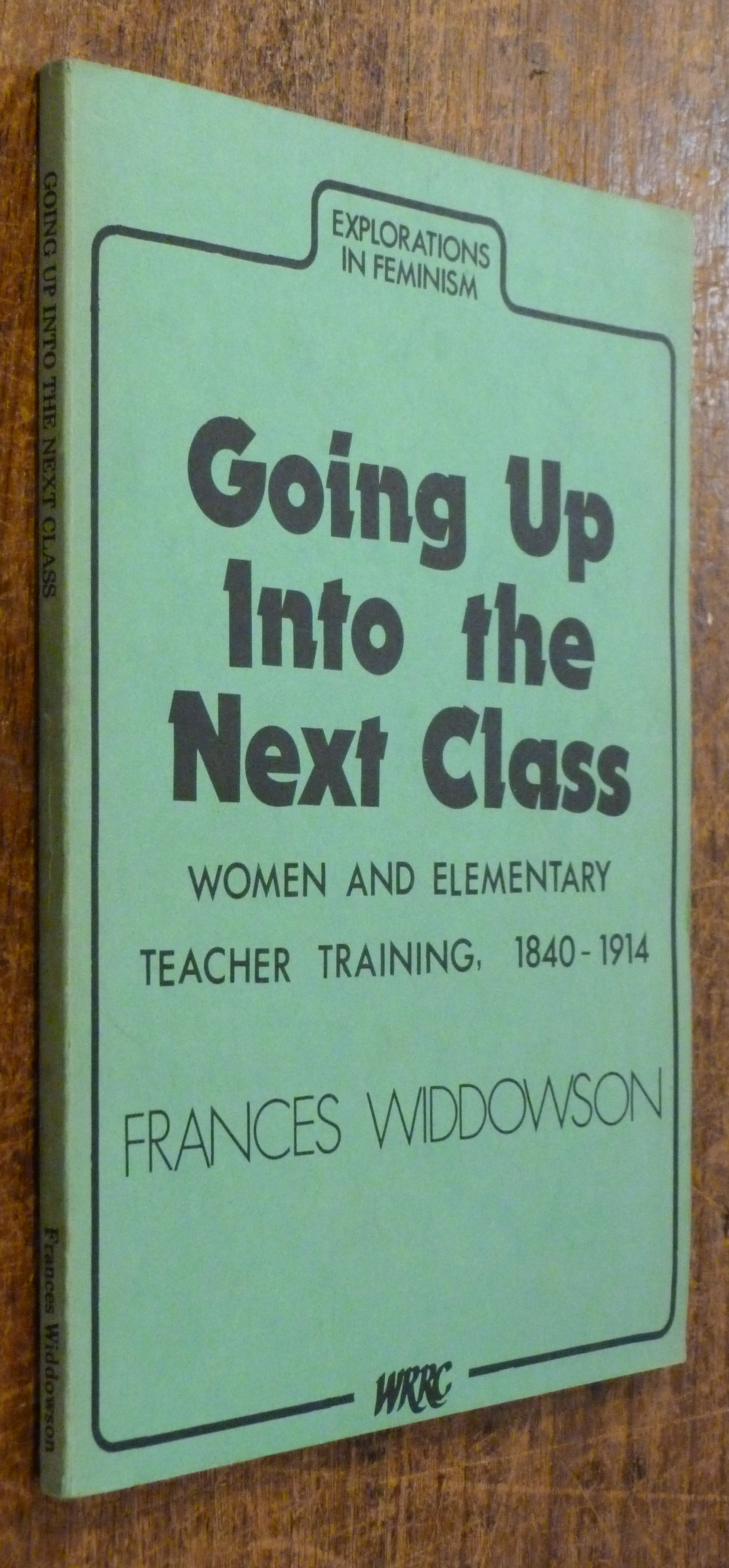 Image for Going Up Into the Next Class: Women and Elementary Teacher Training 1840-1914   Explorations in Feminism No. 7